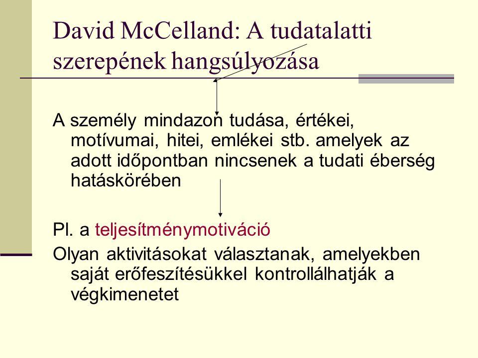 David McCelland: A tudatalatti szerepének hangsúlyozása A személy mindazon tudása, értékei, motívumai, hitei, emlékei stb. amelyek az adott időpontban