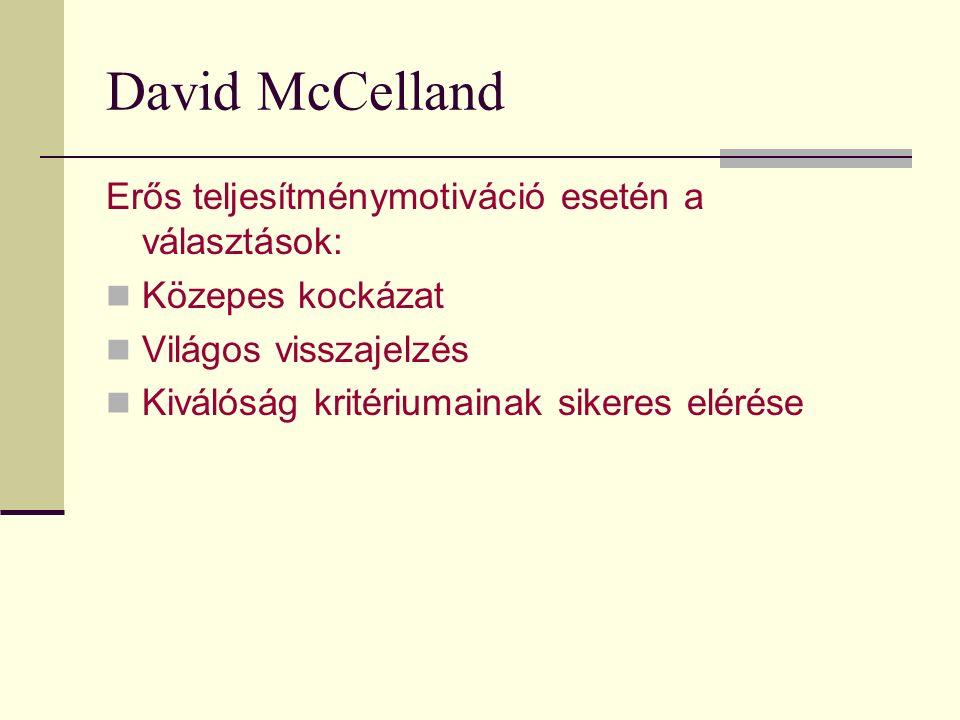 David McCelland Erős teljesítménymotiváció esetén a választások: Közepes kockázat Világos visszajelzés Kiválóság kritériumainak sikeres elérése