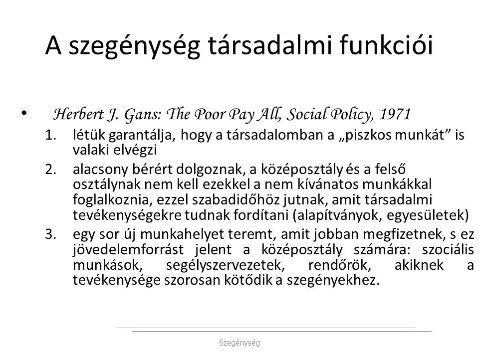 """A szegénység társadalmi funkciói Herbert J. Gans: The Poor Pay All, Social Policy, 1971 1.létük garantálja, hogy a társadalomban a """"piszkos munkát"""" is"""