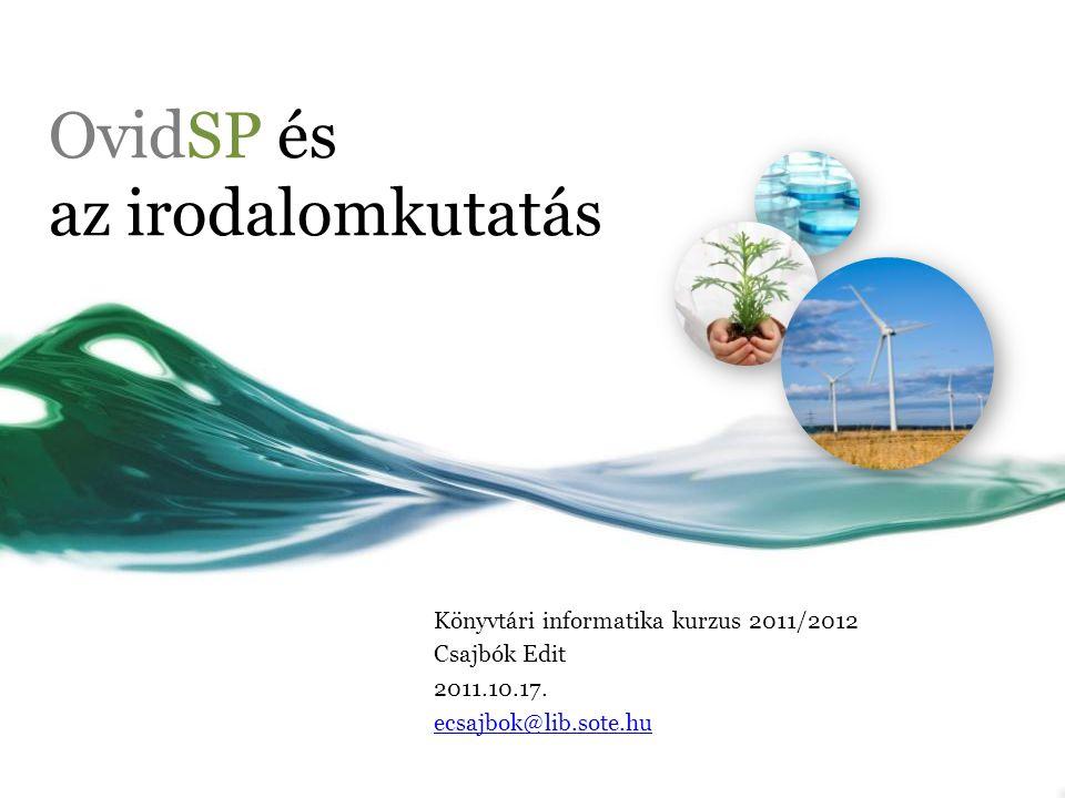 OvidSP és az irodalomkutatás Könyvtári informatika kurzus 2011/2012 Csajbók Edit 2011.10.17. ecsajbok@lib.sote.hu