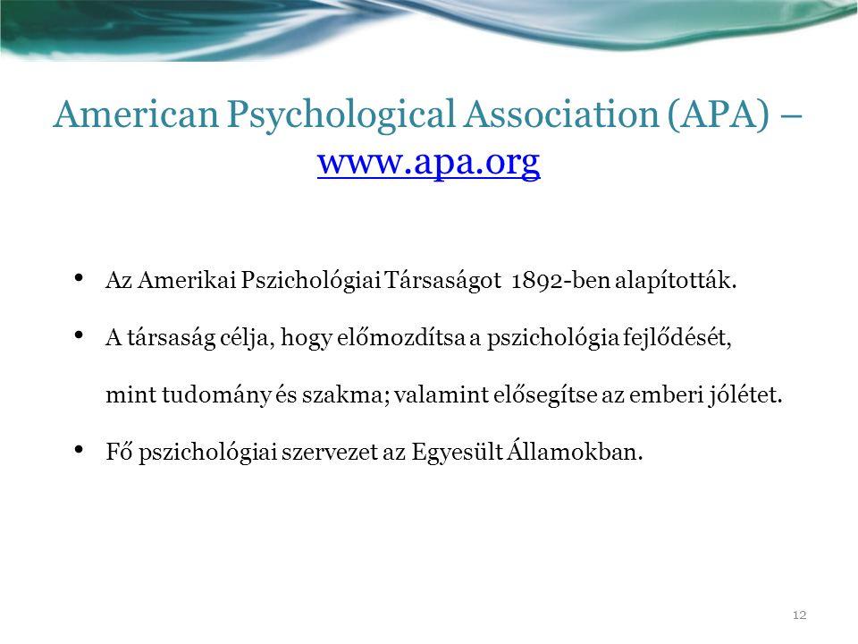 American Psychological Association (APA) – www.apa.org www.apa.org Az Amerikai Pszichológiai Társaságot 1892-ben alapították. A társaság célja, hogy e