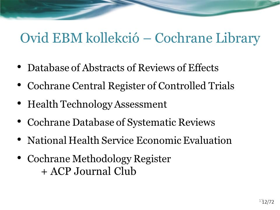 Ovid EBM kollekció – Cochrane Library Database of Abstracts of Reviews of Effects Cochrane Central Register of Controlled Trials Health Technology Assessment Cochrane Database of Systematic Reviews National Health Service Economic Evaluation Cochrane Methodology Register + ACP Journal Club 12/72 17
