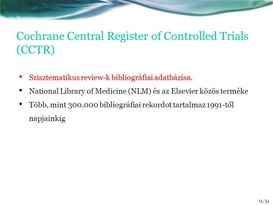 Cochrane Central Register of Controlled Trials (CCTR) Szisztematikus review-k bibliográfiai adatbázisa. Szisztematikus review-k bibliográfiai adatbázi