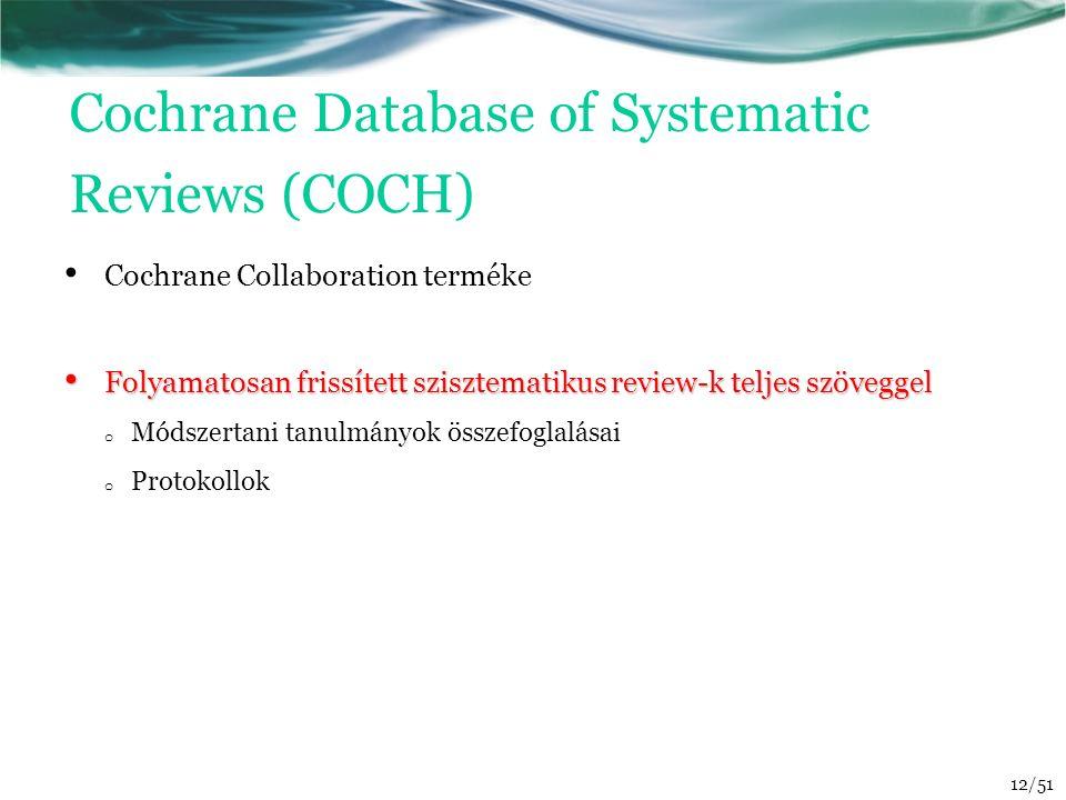 Cochrane Database of Systematic Reviews (COCH) Cochrane Collaboration terméke Folyamatosan frissített szisztematikus review-k teljes szöveggel Folyama