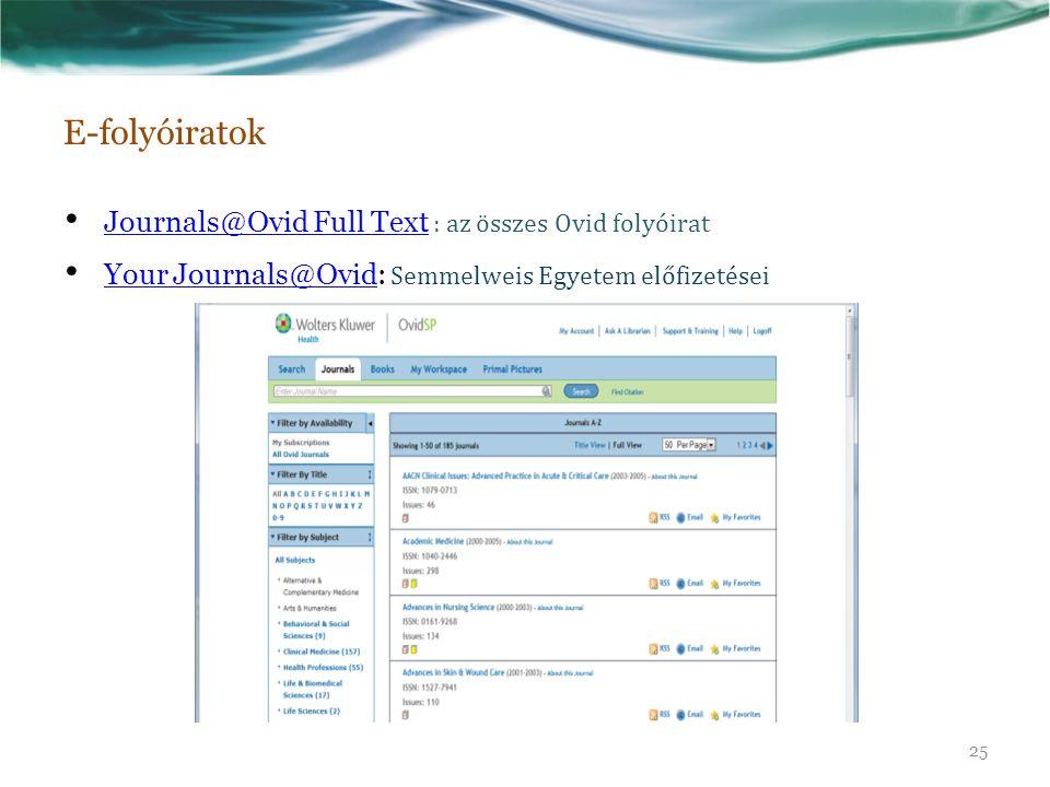 E-folyóiratok Journals@Ovid Full Text : az összes Ovid folyóirat Journals@Ovid Full Text Your Journals@Ovid: Semmelweis Egyetem előfizetései Your Jour
