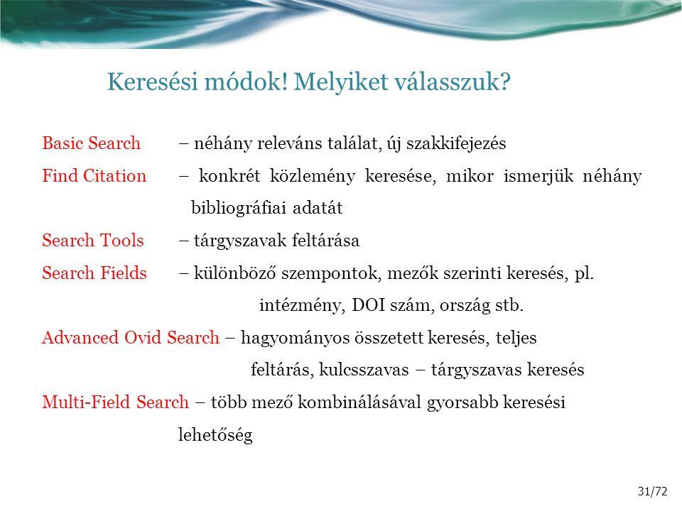 Keresési módok! Melyiket válasszuk? Basic Search – néhány releváns találat, új szakkifejezés Find Citation – konkrét közlemény keresése, mikor ismerjü