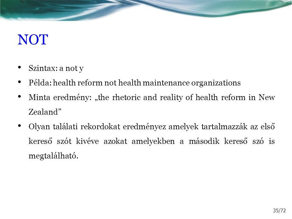 "NOT Szintax: a not y Példa: health reform not health maintenance organizations Minta eredmény: ""the rhetoric and reality of health reform in New Zeala"