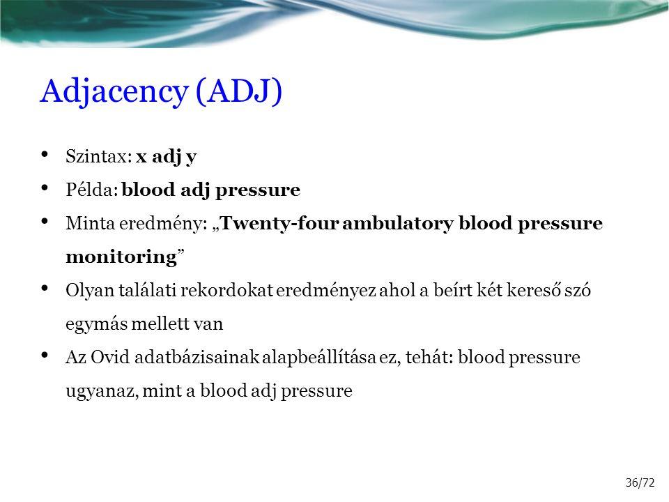 "Adjacency (ADJ) Szintax: x adj y Példa: blood adj pressure Minta eredmény: ""Twenty-four ambulatory blood pressure monitoring"" Olyan találati rekordoka"