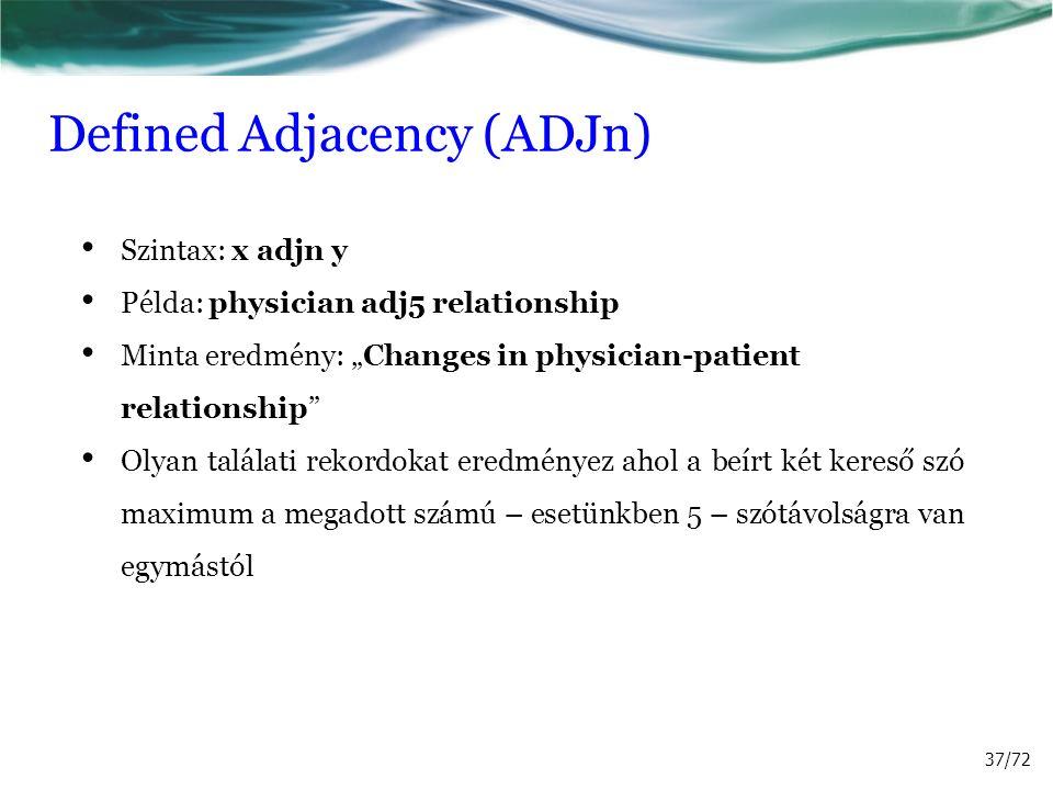 """Defined Adjacency (ADJn) Szintax: x adjn y Példa: physician adj5 relationship Minta eredmény: """"Changes in physician-patient relationship"""" Olyan talála"""