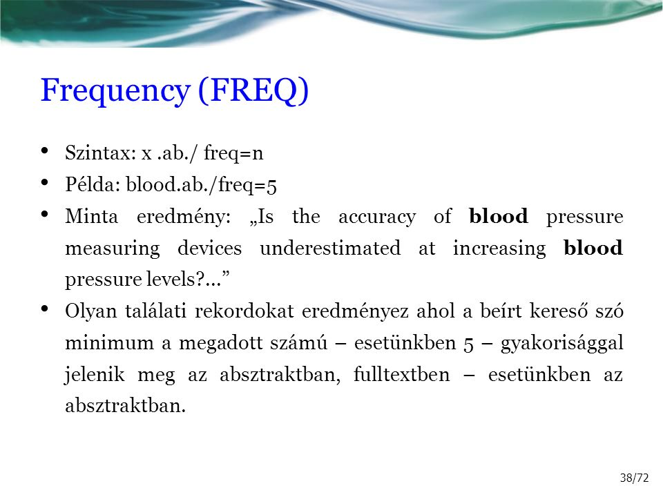 """Frequency (FREQ) Szintax: x.ab./ freq=n Példa: blood.ab./freq=5 Minta eredmény: """"Is the accuracy of blood pressure measuring devices underestimated at"""