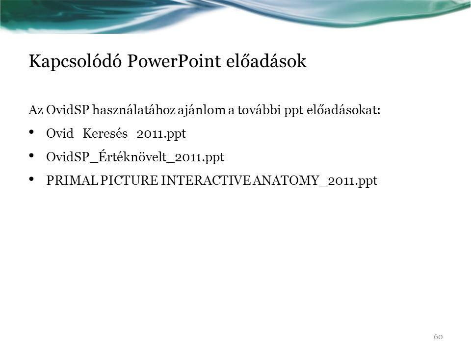 Kapcsolódó PowerPoint előadások Az OvidSP használatához ajánlom a további ppt előadásokat: Ovid_Keresés_2011.ppt OvidSP_Értéknövelt_2011.ppt PRIMAL PI