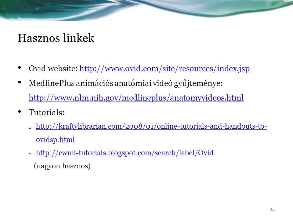 Hasznos linkek Ovid website: http://www.ovid.com/site/resources/index.jsphttp://www.ovid.com/site/resources/index.jsp MedlinePlus animációs anatómiai
