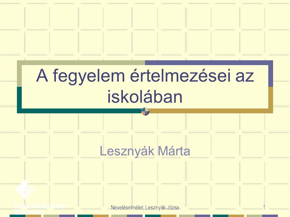 Neveléselmélet, Lesznyák-Józsa1 A fegyelem értelmezései az iskolában Lesznyák Márta