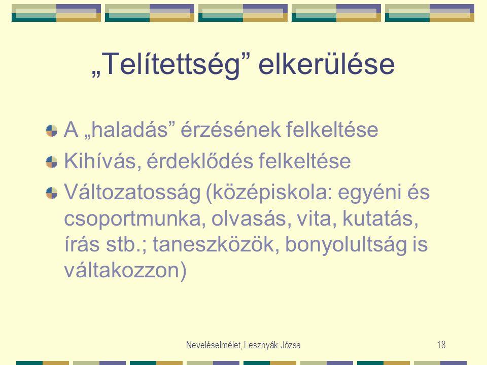 """Neveléselmélet, Lesznyák-Józsa18 """"Telítettség"""" elkerülése A """"haladás"""" érzésének felkeltése Kihívás, érdeklődés felkeltése Változatosság (középiskola:"""