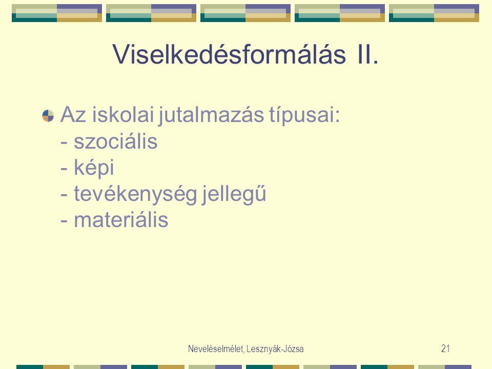 Neveléselmélet, Lesznyák-Józsa21 Viselkedésformálás II. Az iskolai jutalmazás típusai: - szociális - képi - tevékenység jellegű - materiális