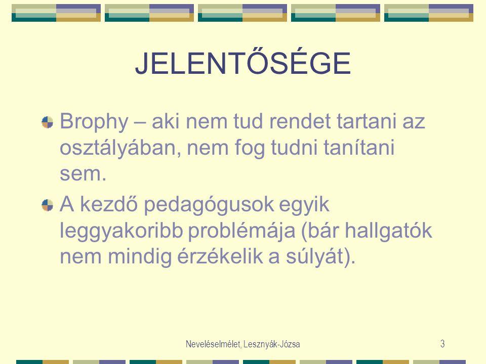 Neveléselmélet, Lesznyák-Józsa3 JELENTŐSÉGE Brophy – aki nem tud rendet tartani az osztályában, nem fog tudni tanítani sem. A kezdő pedagógusok egyik