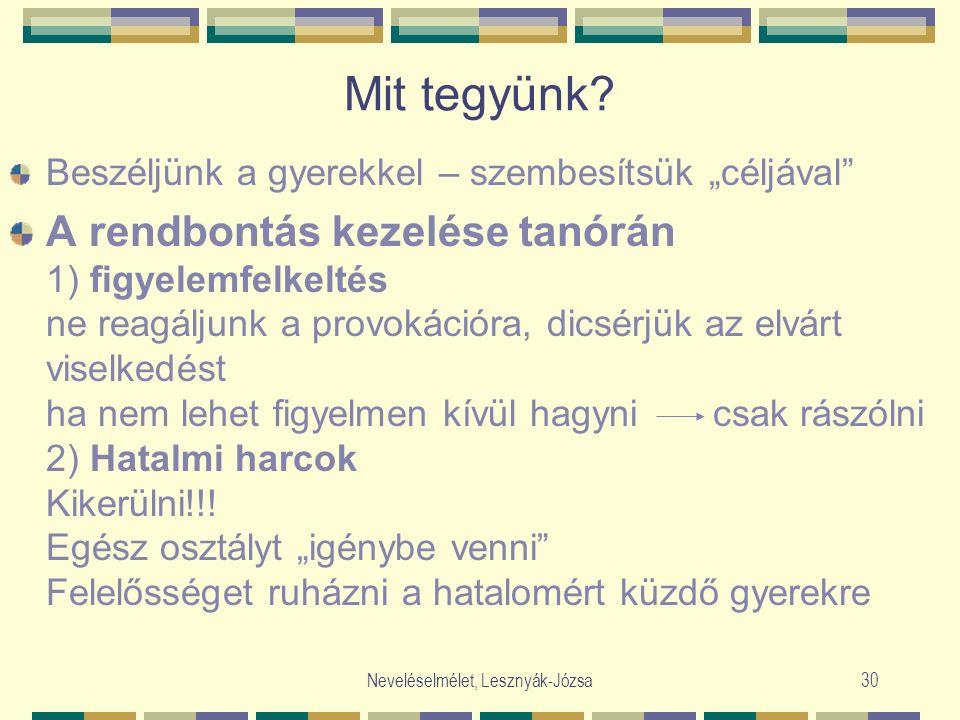 """Neveléselmélet, Lesznyák-Józsa30 Mit tegyünk? Beszéljünk a gyerekkel – szembesítsük """"céljával"""" A rendbontás kezelése tanórán 1) figyelemfelkeltés ne r"""