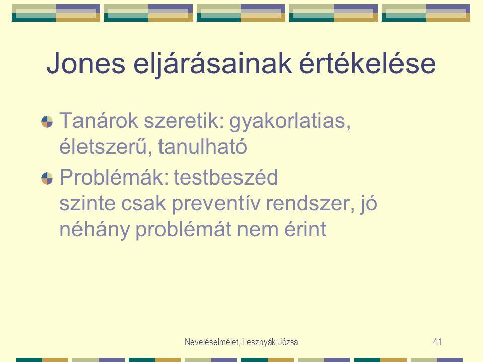 Neveléselmélet, Lesznyák-Józsa41 Jones eljárásainak értékelése Tanárok szeretik: gyakorlatias, életszerű, tanulható Problémák: testbeszéd szinte csak