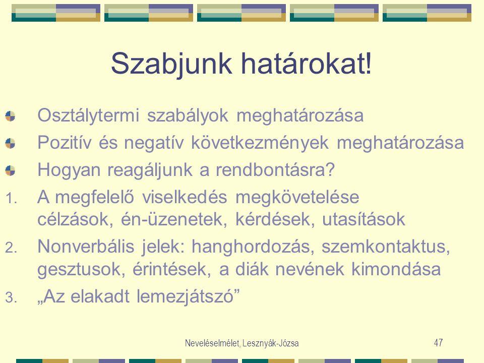 Neveléselmélet, Lesznyák-Józsa47 Szabjunk határokat! Osztálytermi szabályok meghatározása Pozitív és negatív következmények meghatározása Hogyan reagá
