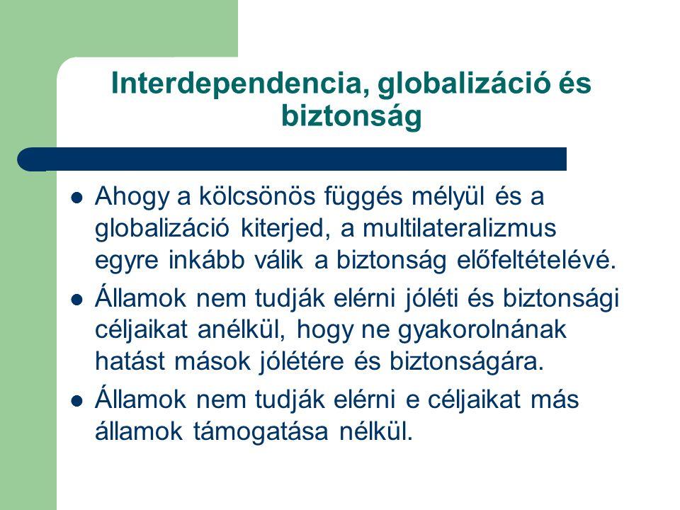 Interdependencia, globalizáció és biztonság Ahogy a kölcsönös függés mélyül és a globalizáció kiterjed, a multilateralizmus egyre inkább válik a biztonság előfeltételévé.