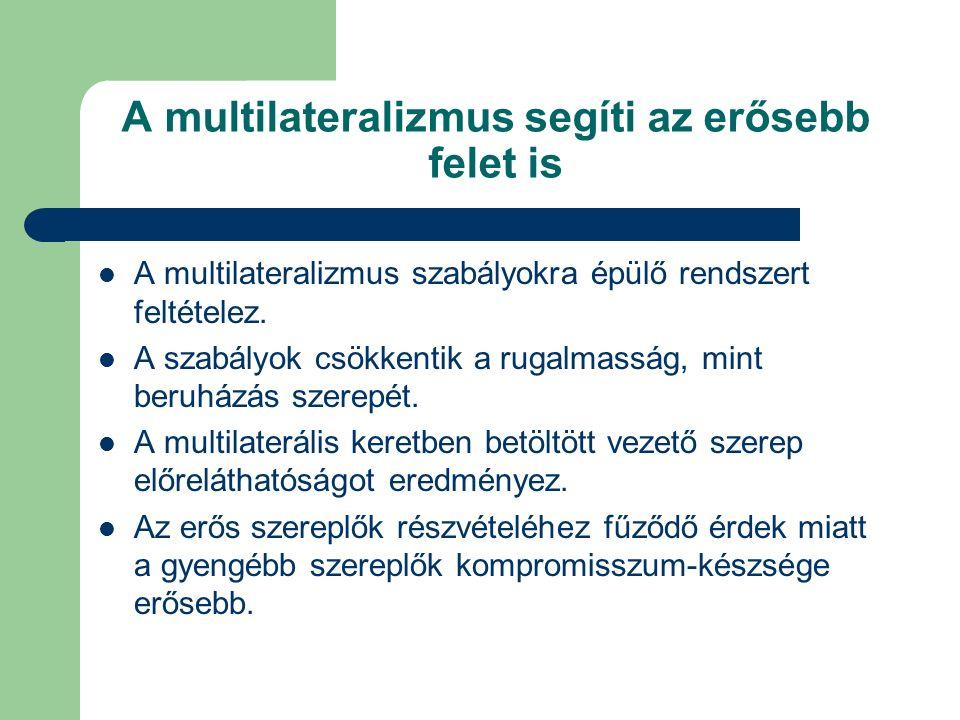 A multilateralizmus segíti az erősebb felet is A multilateralizmus szabályokra épülő rendszert feltételez.