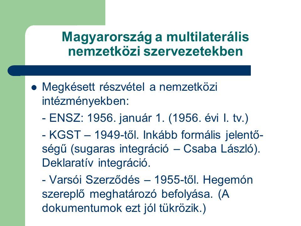 Magyarország a multilaterális nemzetközi szervezetekben Megkésett részvétel a nemzetközi intézményekben: - ENSZ: 1956.
