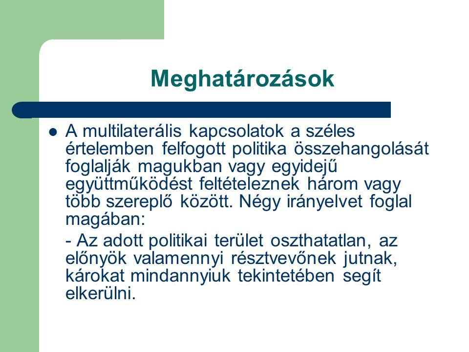 Meghatározások A multilaterális kapcsolatok a széles értelemben felfogott politika összehangolását foglalják magukban vagy egyidejű együttműködést feltételeznek három vagy több szereplő között.