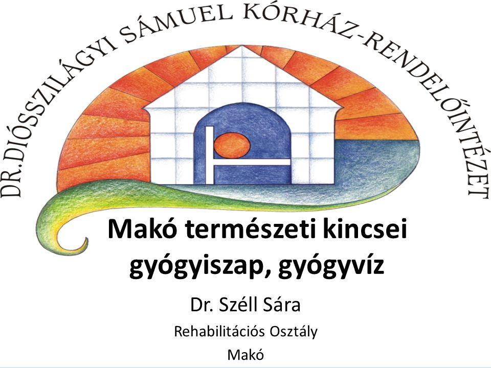 Makó természeti kincsei gyógyiszap, gyógyvíz Dr. Széll Sára Rehabilitációs Osztály Makó