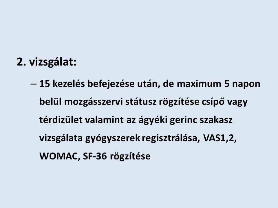 2. vizsgálat: – 15 kezelés befejezése után, de maximum 5 napon belül mozgásszervi státusz rögzítése csípő vagy térdizület valamint az ágyéki gerinc sz