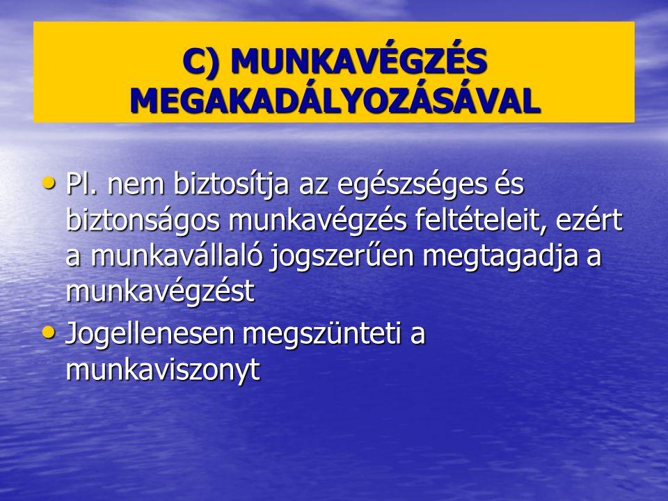 C) MUNKAVÉGZÉS MEGAKADÁLYOZÁSÁVAL Pl.