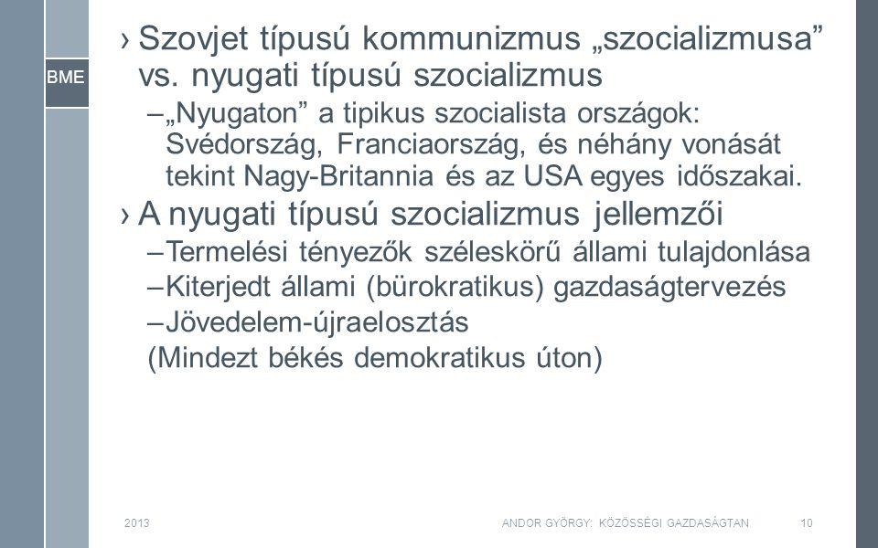 """BME ›Szovjet típusú kommunizmus """"szocializmusa"""" vs. nyugati típusú szocializmus –""""Nyugaton"""" a tipikus szocialista országok: Svédország, Franciaország,"""