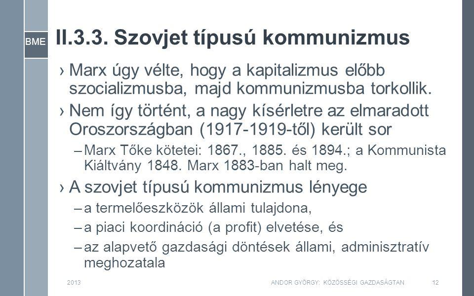 BME II.3.3. Szovjet típusú kommunizmus 2013ANDOR GYÖRGY: KÖZÖSSÉGI GAZDASÁGTAN12 ›Marx úgy vélte, hogy a kapitalizmus előbb szocializmusba, majd kommu