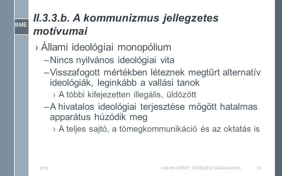 BME II.3.3.b. A kommunizmus jellegzetes motívumai 2013ANDOR GYÖRGY: KÖZÖSSÉGI GAZDASÁGTAN16 ›Állami ideológiai monopólium –Nincs nyilvános ideológiai