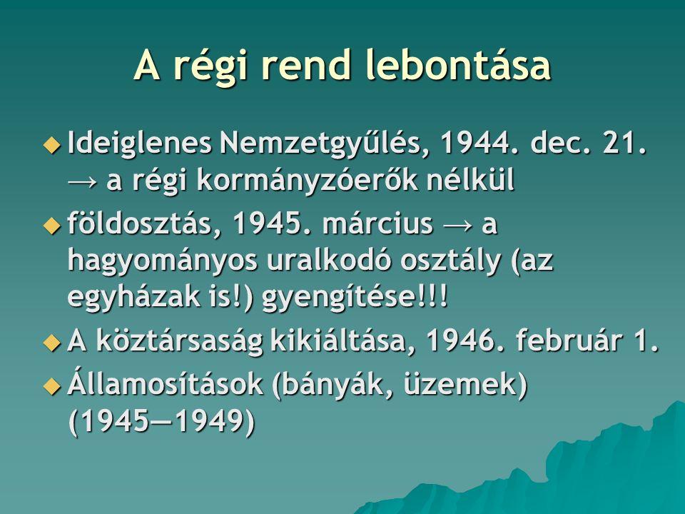 A régi rend lebontása  Ideiglenes Nemzetgyűlés, 1944. dec. 21. → a régi kormányzóerők nélkül  földosztás, 1945. március → a hagyományos uralkodó osz