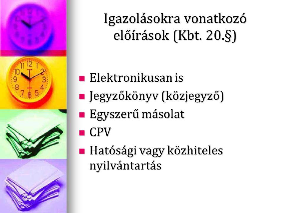 Igazolásokra vonatkozó előírások (Kbt. 20.§) Elektronikusan is Elektronikusan is Jegyzőkönyv (közjegyző) Jegyzőkönyv (közjegyző) Egyszerű másolat Egys