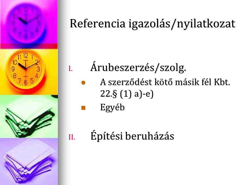Referencia igazolás/nyilatkozat I. Árubeszerzés/szolg. A szerződést kötő másik fél Kbt. 22.§ (1) a)-e) A szerződést kötő másik fél Kbt. 22.§ (1) a)-e)