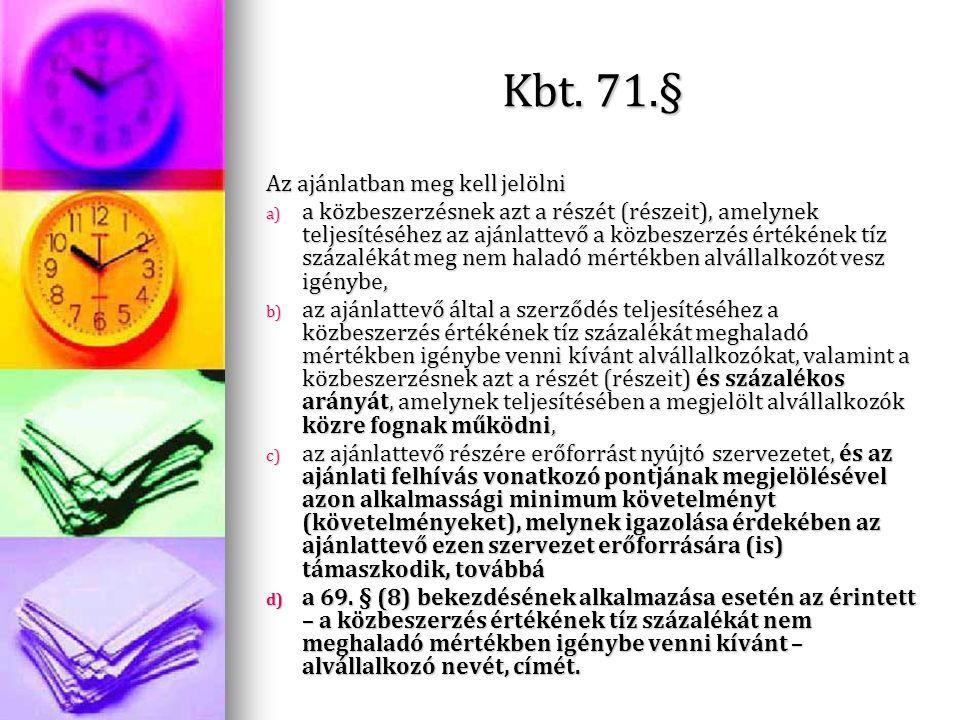 Kbt. 71.§ Az ajánlatban meg kell jelölni a) a közbeszerzésnek azt a részét (részeit), amelynek teljesítéséhez az ajánlattevő a közbeszerzés értékének