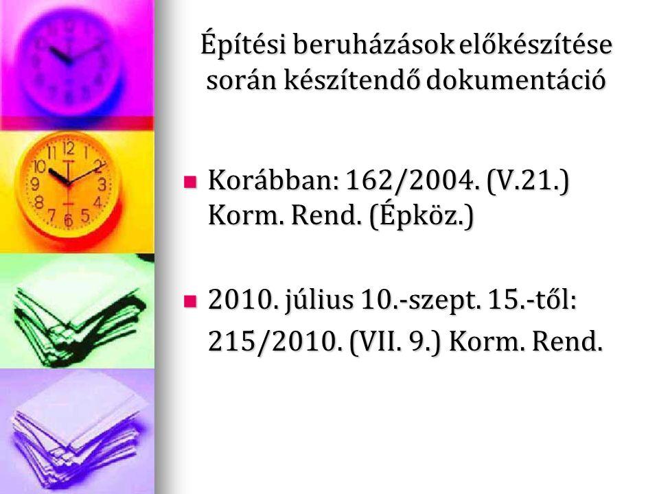 Építési beruházások előkészítése során készítendő dokumentáció Korábban: 162/2004. (V.21.) Korm. Rend. (Épköz.) Korábban: 162/2004. (V.21.) Korm. Rend