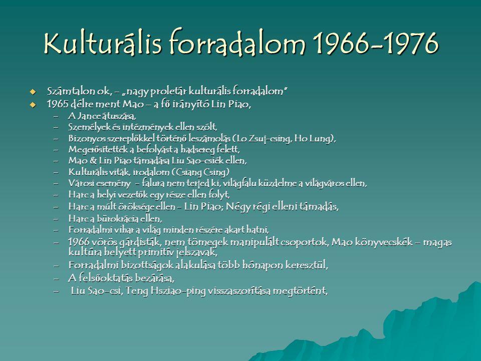"""Kulturális forradalom 1966-1976  Számtalon ok, - """"nagy proletár kulturális forradalom""""  1965 délre ment Mao – a f ő irányító Lin Piao, –A Jance átus"""