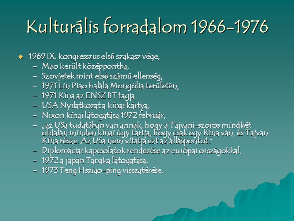 Kulturális forradalom 1966-1976  1969 IX. kongresszus els ő szakasz vége, –Mao került középpontba, –Szovjetek mint els ő számú ellenség, –1971 Lin Pi