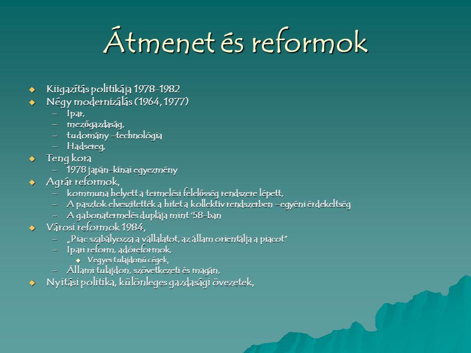 Átmenet és reformok  Kiigazítás politikája 1978-1982  Négy modernizálás (1964, 1977) –Ipar, –mez ő gazdaság, –tudomány –technológia –Hadsereg,  Ten