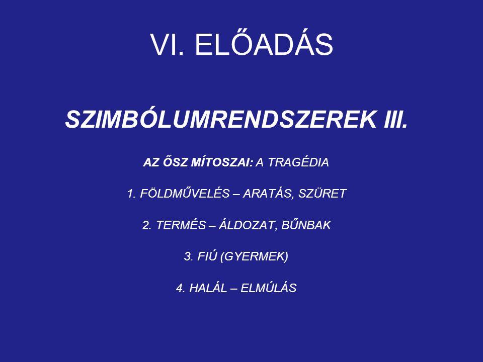 VI. ELŐADÁS SZIMBÓLUMRENDSZEREK III. AZ ŐSZ MÍTOSZAI: A TRAGÉDIA 1.