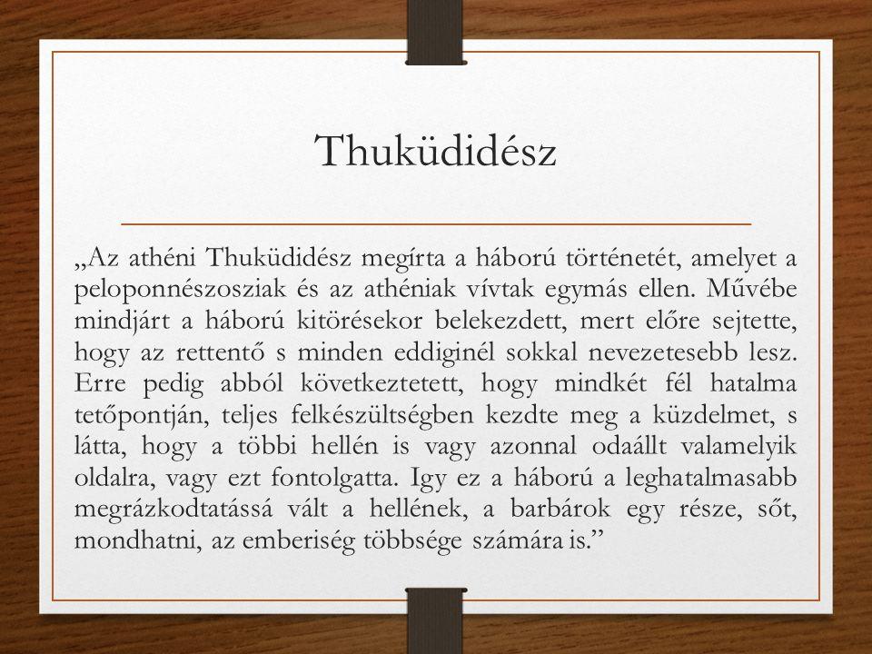"""Thuküdidész """"Az athéni Thuküdidész megírta a háború történetét, amelyet a peloponnészosziak és az athéniak vívtak egymás ellen."""