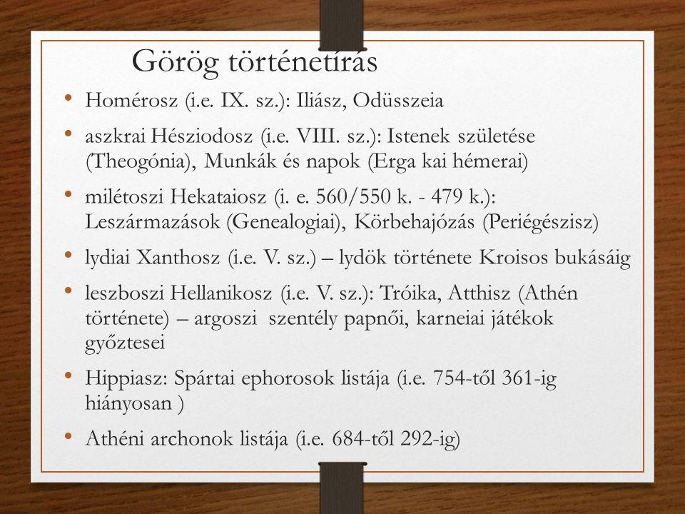 Görög történetírás Homérosz (i.e.IX. sz.): Iliász, Odüsszeia aszkrai Hésziodosz (i.e.