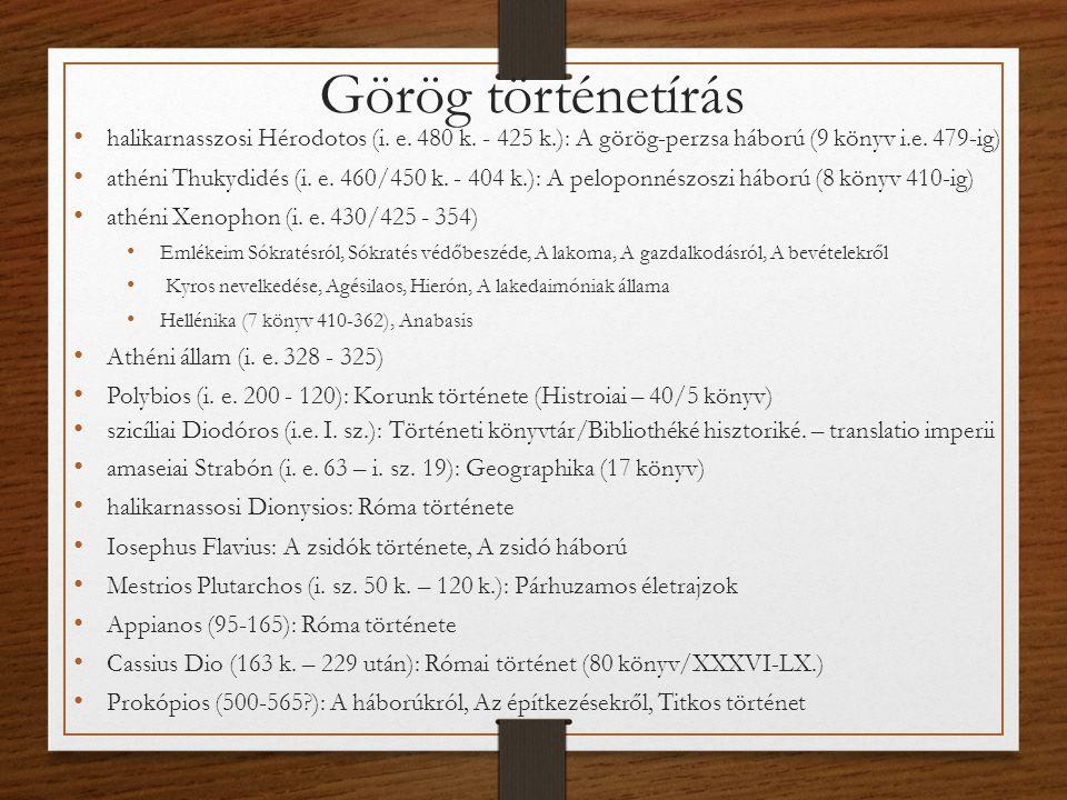 halikarnasszosi Hérodotos (i.e. 480 k. - 425 k.): A görög-perzsa háború (9 könyv i.e.
