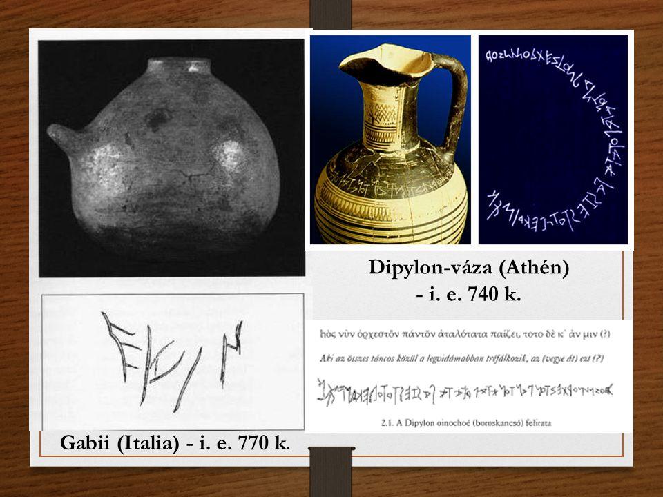 Gabii (Italia) - i. e. 770 k. Dipylon-váza (Athén) - i. e. 740 k.