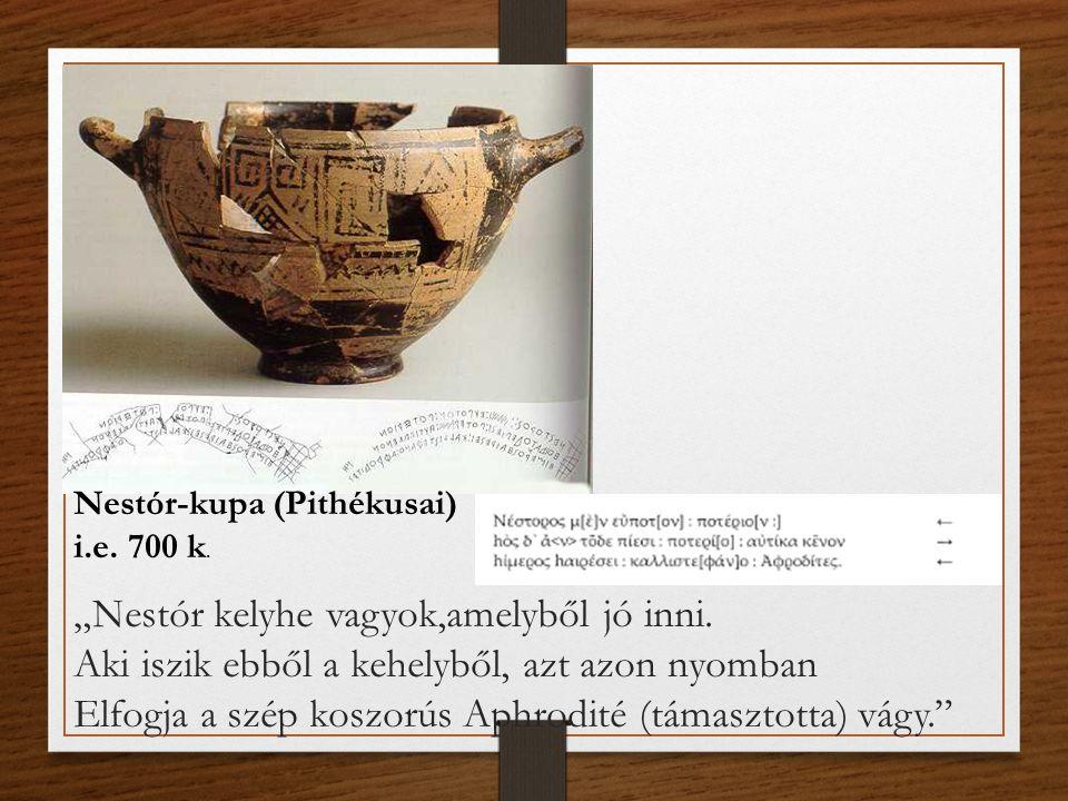 """Nestór-kupa (Pithékusai) i.e. 700 k. """"Nestór kelyhe vagyok,amelyből jó inni. Aki iszik ebből a kehelyből, azt azon nyomban Elfogja a szép koszorús Aph"""