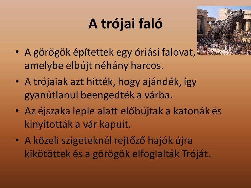 A trójai faló A görögök építettek egy óriási falovat, amelybe elbújt néhány harcos. A trójaiak azt hitték, hogy ajándék, így gyanútlanul beengedték a