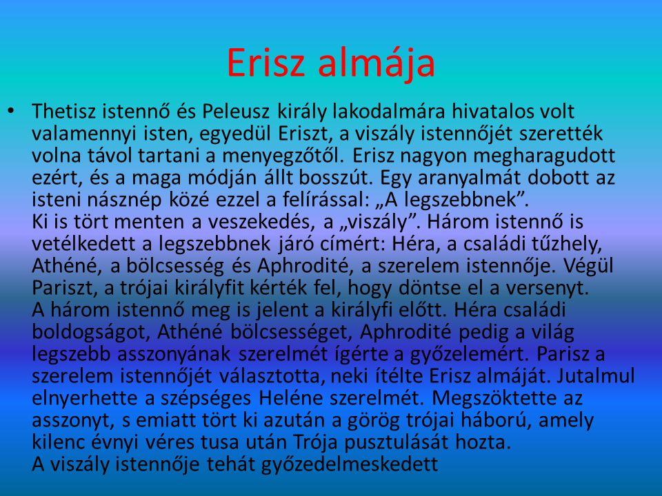 Erisz almája Thetisz istennő és Peleusz király lakodalmára hivatalos volt valamennyi isten, egyedül Eriszt, a viszály istennőjét szerették volna távol tartani a menyegzőtől.