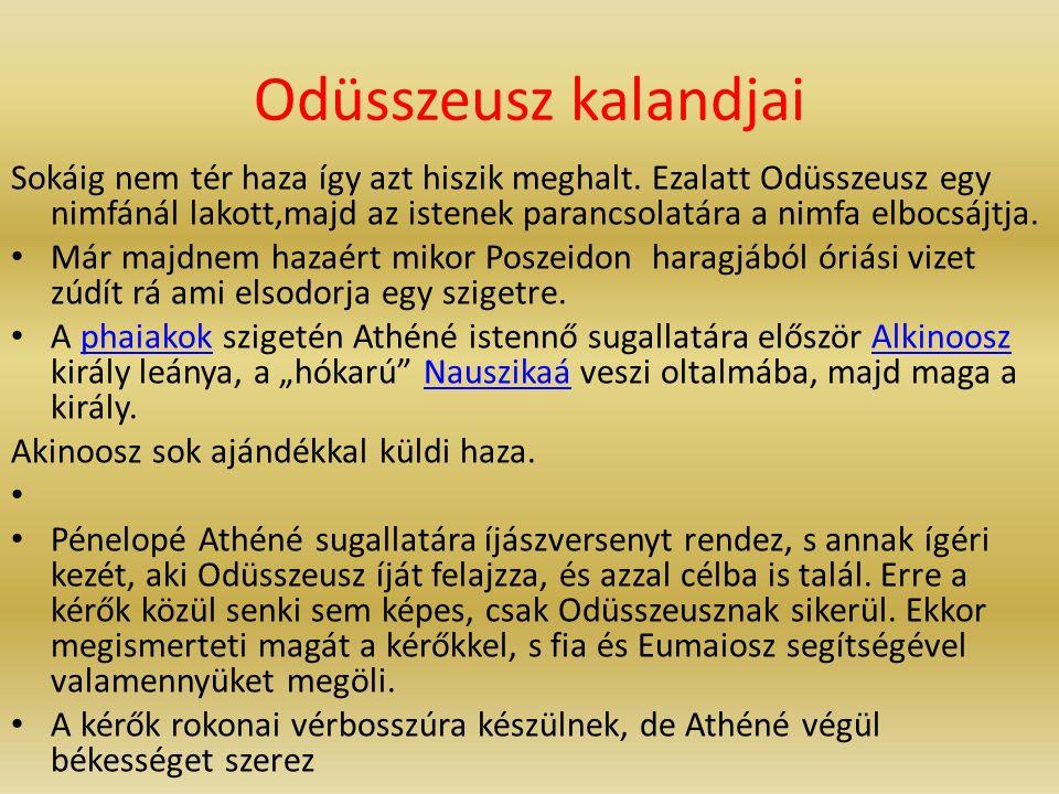 Odüsszeusz kalandjai Sokáig nem tér haza így azt hiszik meghalt. Ezalatt Odüsszeusz egy nimfánál lakott,majd az istenek parancsolatára a nimfa elbocsá